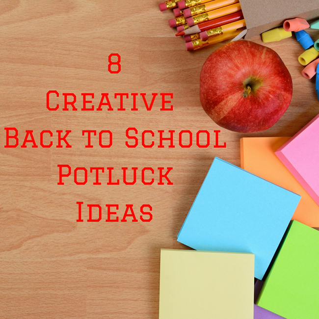 8 Creative Back to School Potluck Ideas