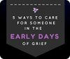 5 Ways to Care for Someone in the Early Days of Grief