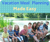 Vacation Meal Planning Made Easy